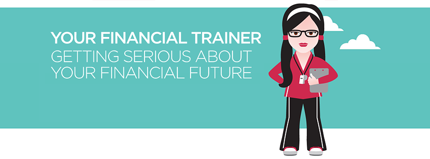 Your financial trainer. Getting serious about your financial future.