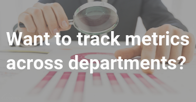 Want to track metrics across departments?
