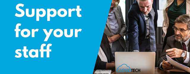CloudTech provides support for your staff.