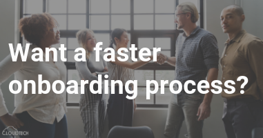 Want a faster onboarding process?